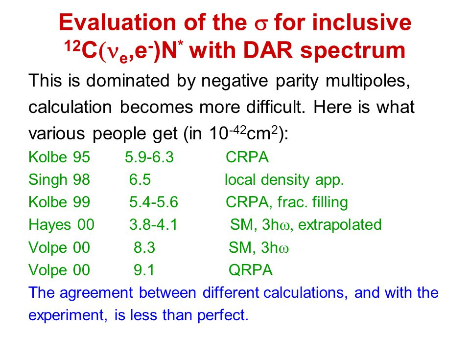 Evaluation of the  for inclusive 12 C  e,e - )N * with DAR spectrum This is dominated by negative parity multipoles, calculation becomes more diffi
