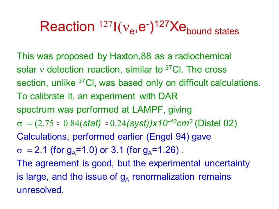 Reaction   e,e - ) 127 Xe bound states This was proposed by Haxton,88 as a radiochemical solar detection reaction, similar to 37 Cl.