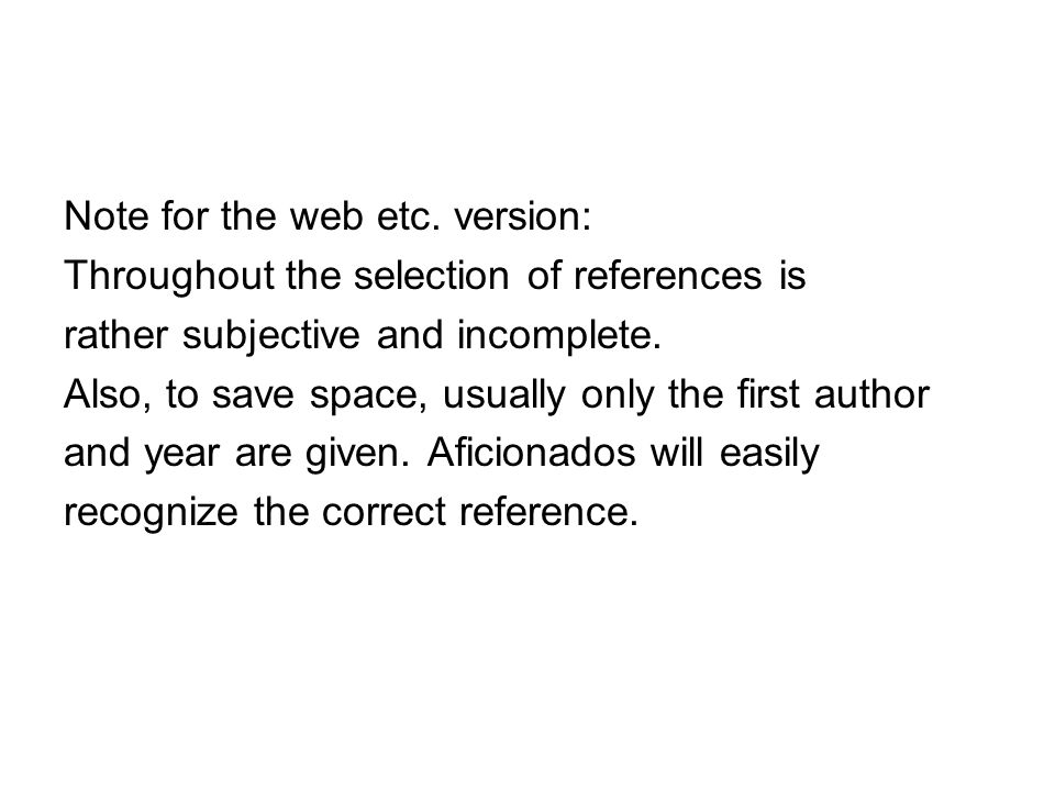 Note for the web etc. version: Throughout the selection of references is rather subjective and incomplete. Also, to save space, usually only the first