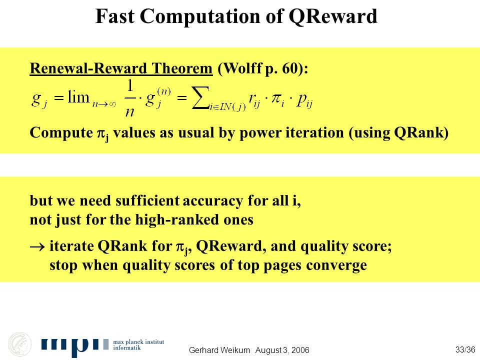 Gerhard Weikum August 3, 2006 33/36 Fast Computation of QReward Renewal-Reward Theorem (Wolff p.