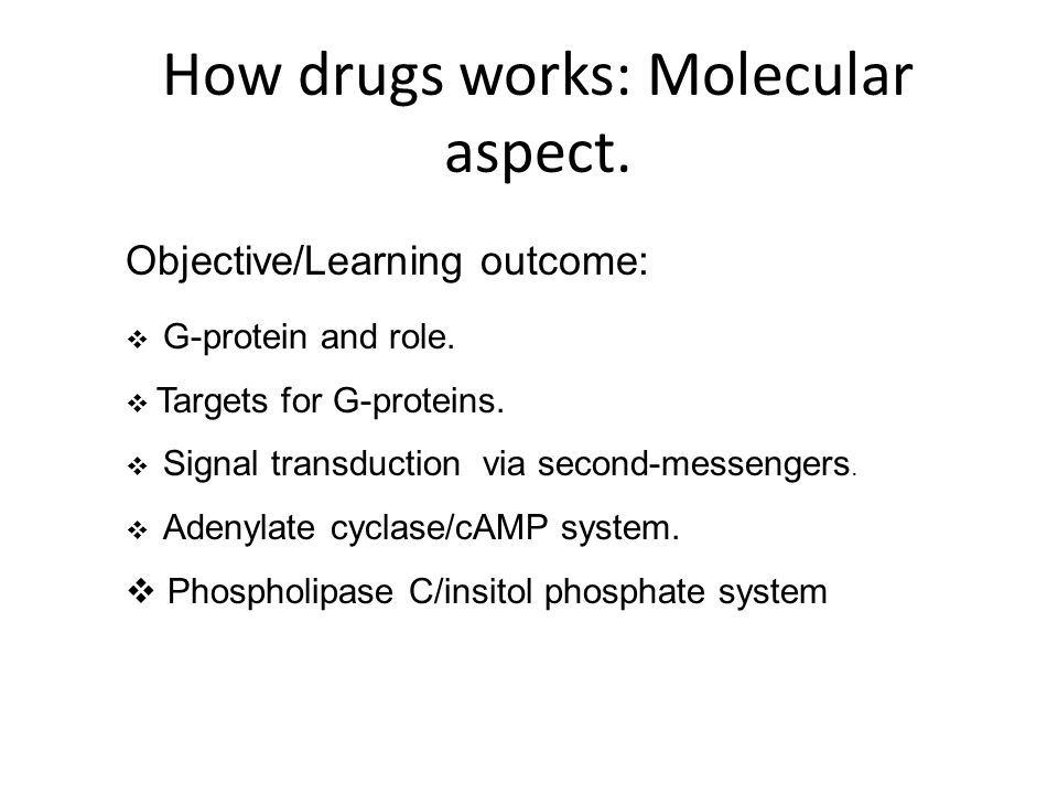 How drugs works: Molecular aspect. Objective/Learning outcome:  G-protein and role.