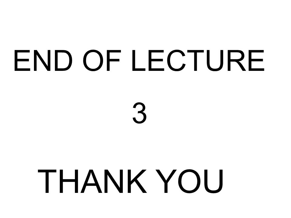 END OF LECTURE 3 THANK YOU