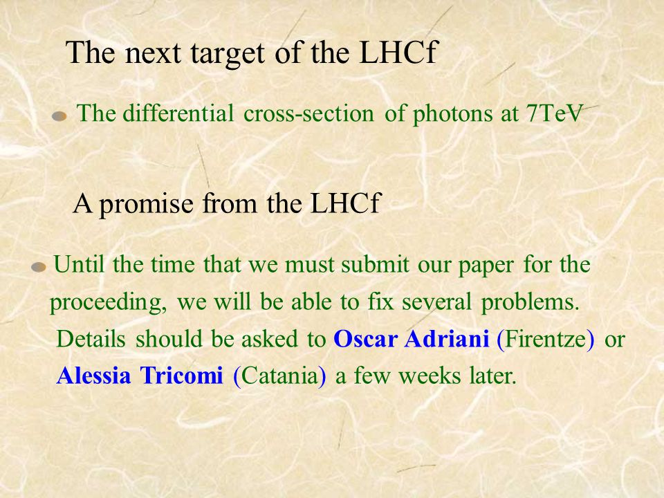 The next target of the LHCf The differential cross-section of photons at 7TeV A promise from the LHCf Until the time that we must submit our paper for the proceeding, we will be able to fix several problems.