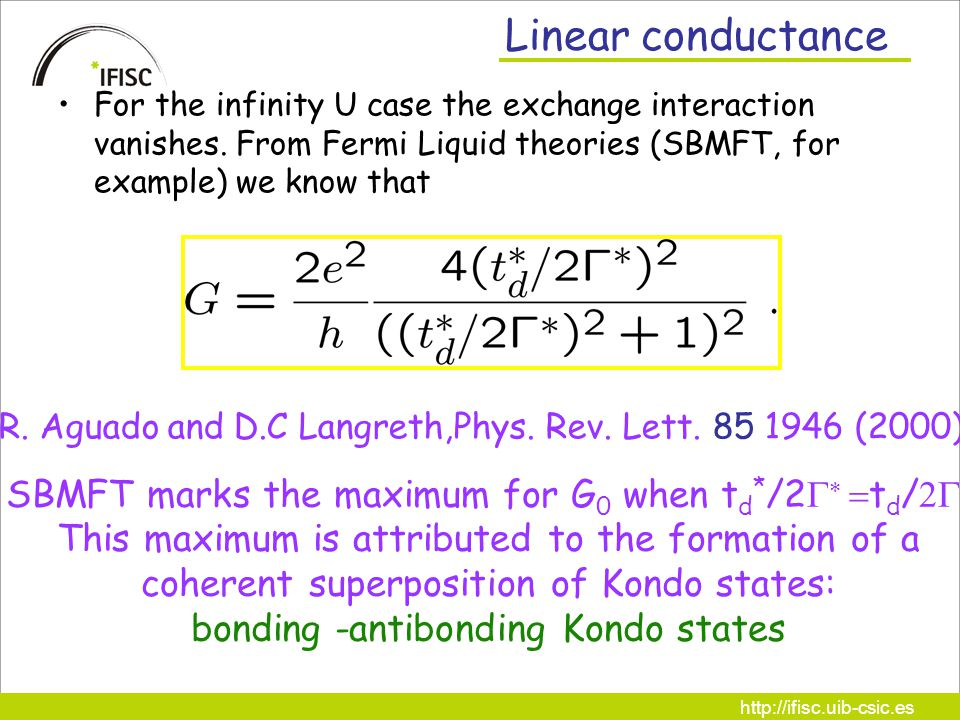 http://ifisc.uib-csic.es Linear conductance For the infinity U case the exchange interaction vanishes.