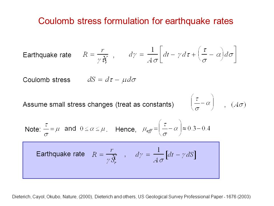 Coulomb stress formulation for earthquake rates Earthquake rate, Coulomb stress Assume small stress changes (treat as constants), Note:. Hence, Earthq