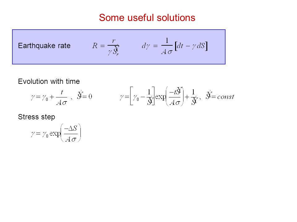 Some useful solutions Earthquake rate Evolution with time Stress step