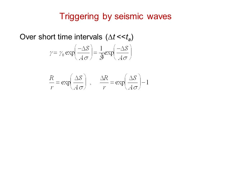 Over short time intervals (  t <<t a ) Triggering by seismic waves