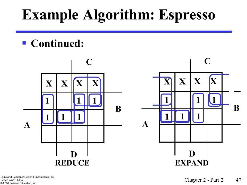 Chapter 2 - Part 2 47 X X X X Example Algorithm: Espresso  Continued: B D A C REDUCE B D A C 1 1 1 11 1 X X X X 1 1 1 11 1 EXPAND