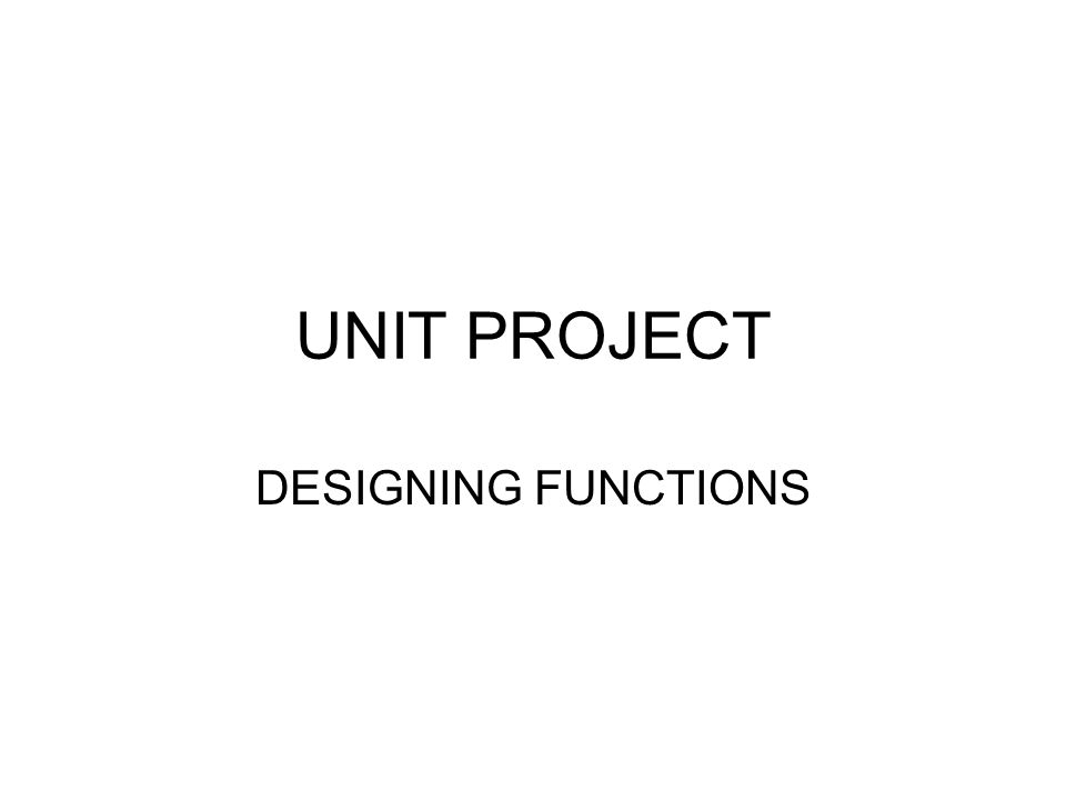 UNIT PROJECT DESIGNING FUNCTIONS