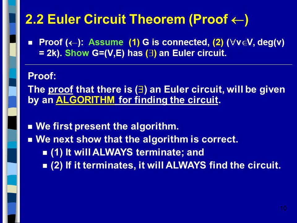 10 2.2 Euler Circuit Theorem (Proof  ) Proof (  ): Assume (1) G is connected, (2) (  v  V, deg(v) = 2k).