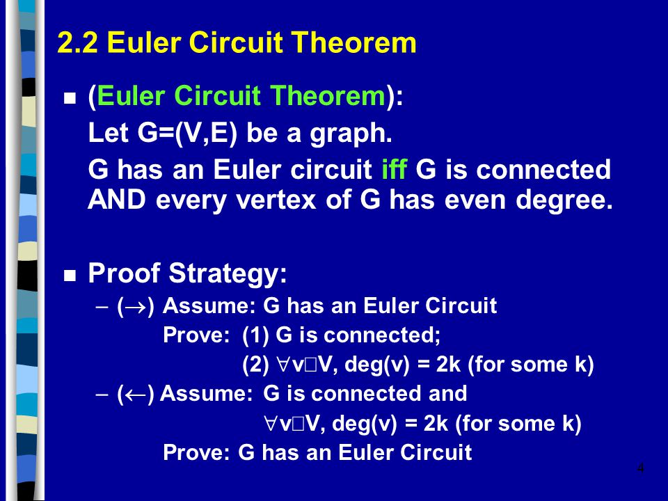 4 2.2 Euler Circuit Theorem n (Euler Circuit Theorem): Let G=(V,E) be a graph.