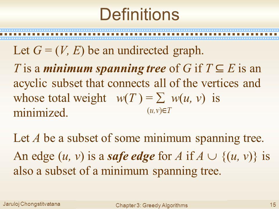 Jaruloj Chongstitvatana Chapter 3: Greedy Algorithms 15 Definitions Let G = (V, E) be an undirected graph.