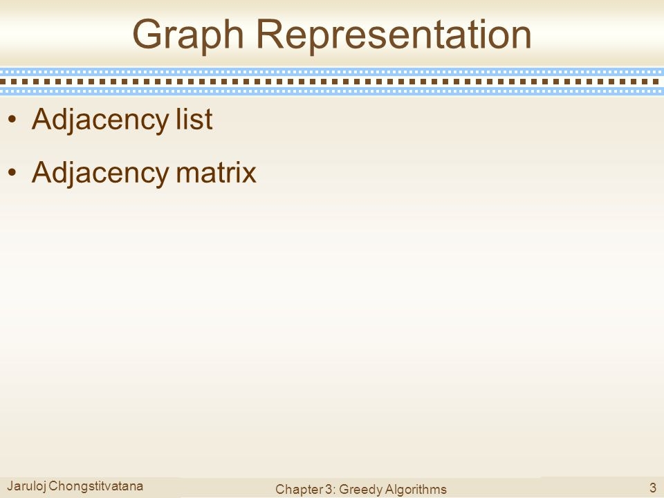 Jaruloj Chongstitvatana Chapter 3: Greedy Algorithms 3 Graph Representation Adjacency list Adjacency matrix