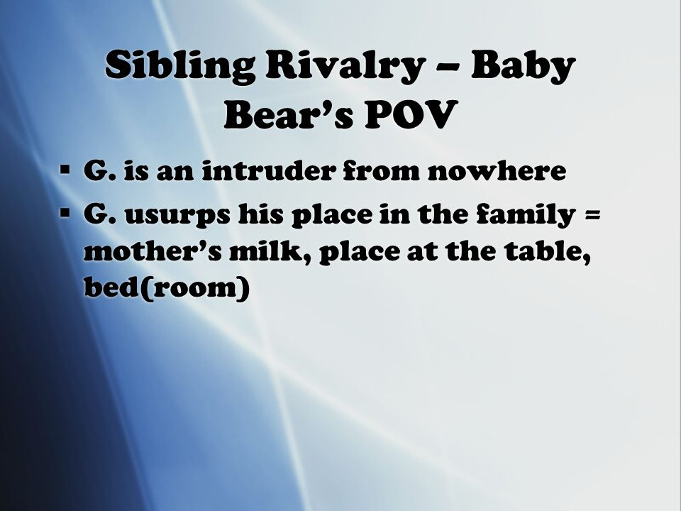 Sibling Rivalry – Baby Bear's POV  G. is an intruder from nowhere  G.