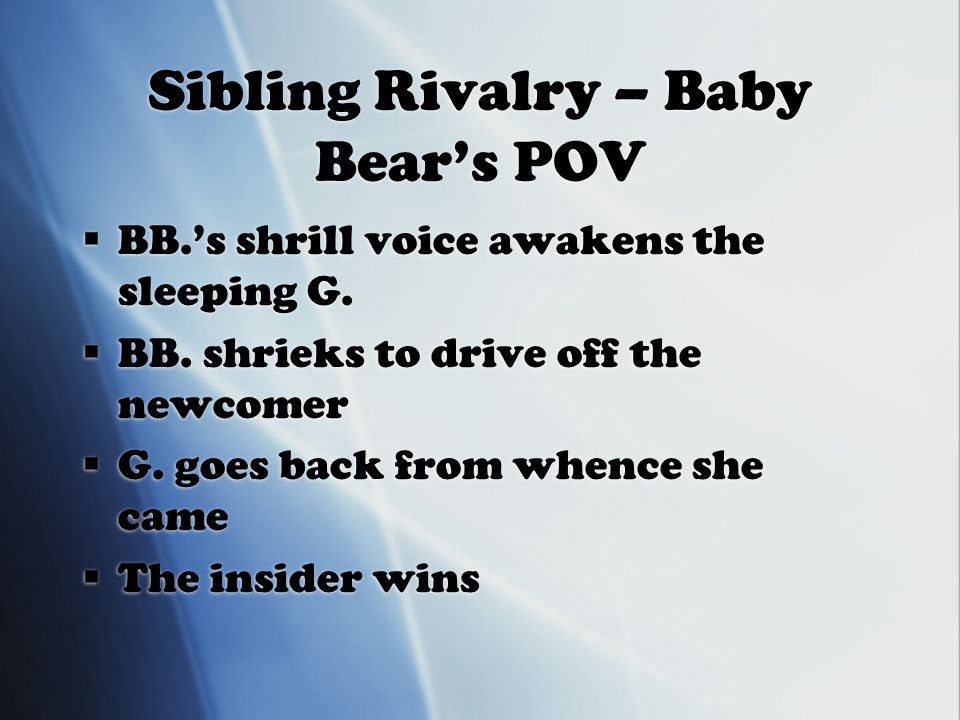 Sibling Rivalry – Baby Bear's POV  BB.'s shrill voice awakens the sleeping G.