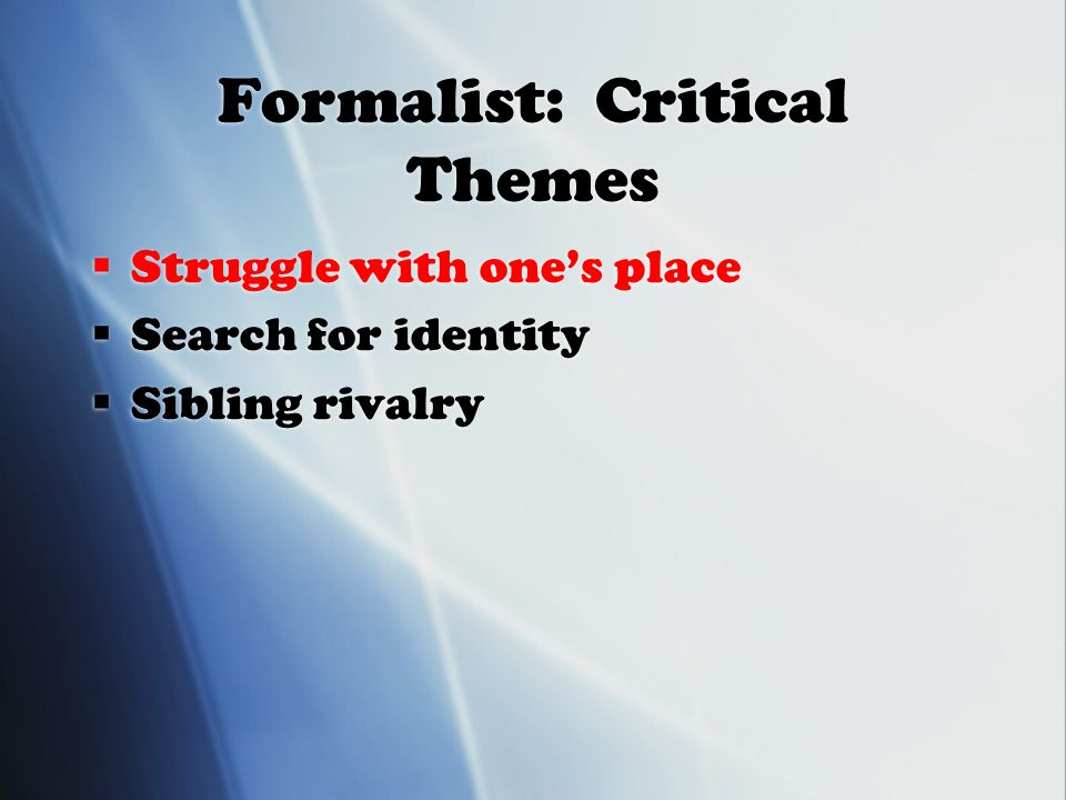 Formalist: Critical Themes  Struggle with one's place  Search for identity  Sibling rivalry  Struggle with one's place  Search for identity  Sibling rivalry