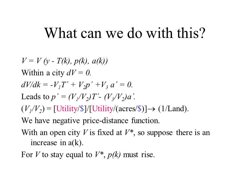 What can we do with this.V = V (y - T(k), p(k), a(k)) Within a city dV = 0.