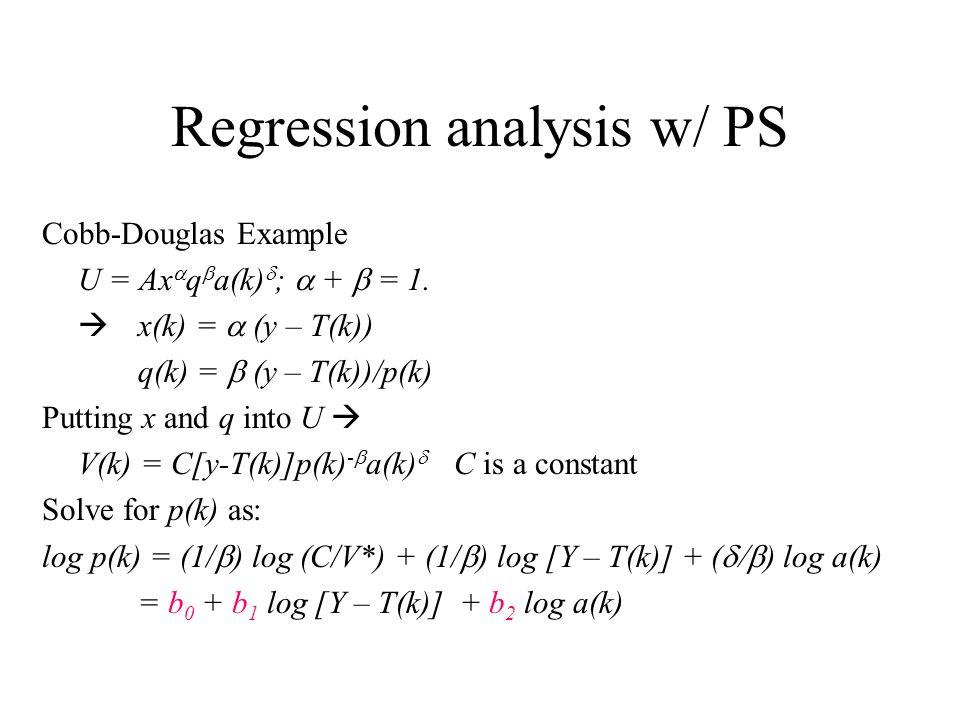 Regression analysis w/ PS Cobb-Douglas Example U = Ax  q  a(k)  ;  +  = 1.