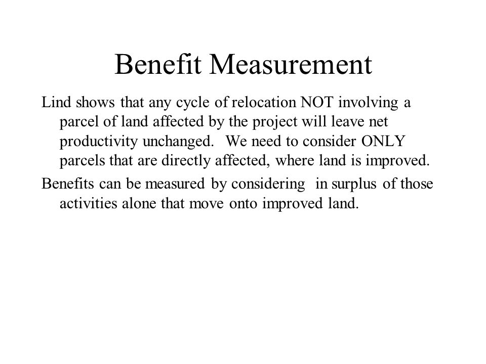 Benefit Measurement Lind shows that any cycle of relocation NOT involving a parcel of land affected by the project will leave net productivity unchanged.