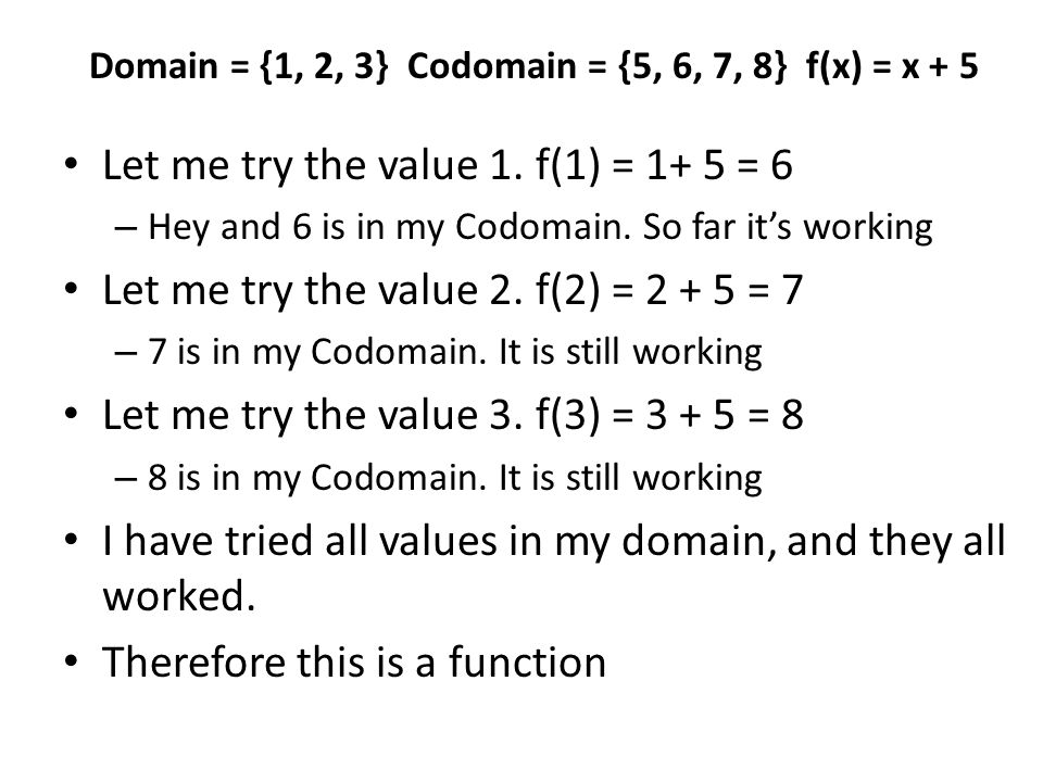 Let me try the value 1.f(1) = 1+ 5 = 6 – Hey and 6 is in my Codomain.