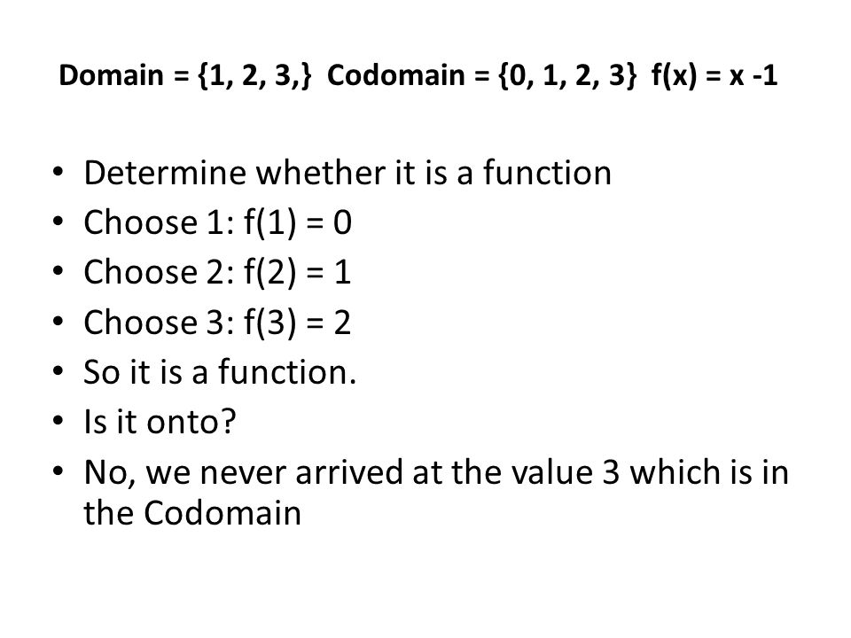 Determine whether it is a function Choose 1: f(1) = 0 Choose 2: f(2) = 1 Choose 3: f(3) = 2 So it is a function.