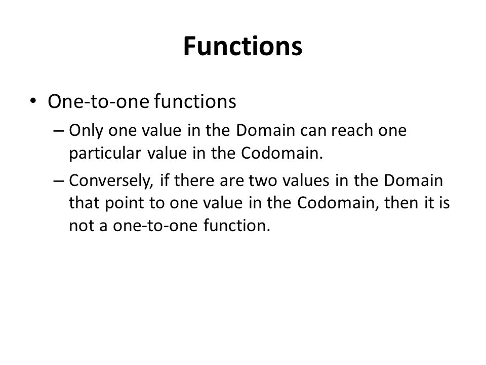 Functions One-to-one functions – Only one value in the Domain can reach one particular value in the Codomain.