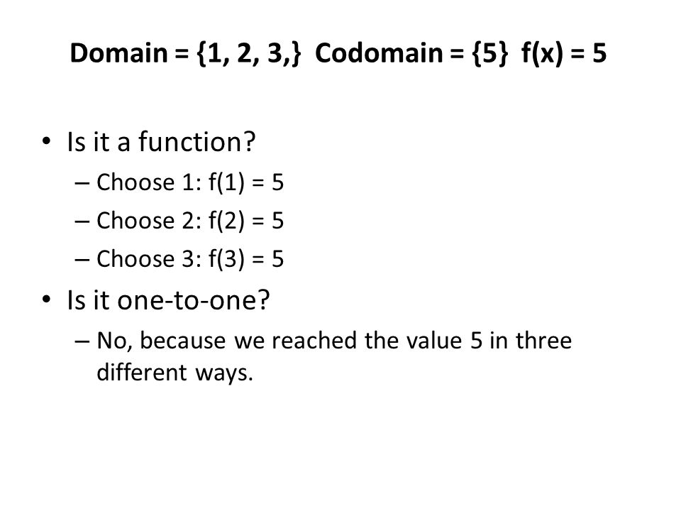 Is it a function.– Choose 1: f(1) = 5 – Choose 2: f(2) = 5 – Choose 3: f(3) = 5 Is it one-to-one.