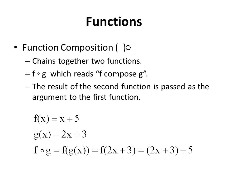 Functions Function Composition ( ) – Chains together two functions.