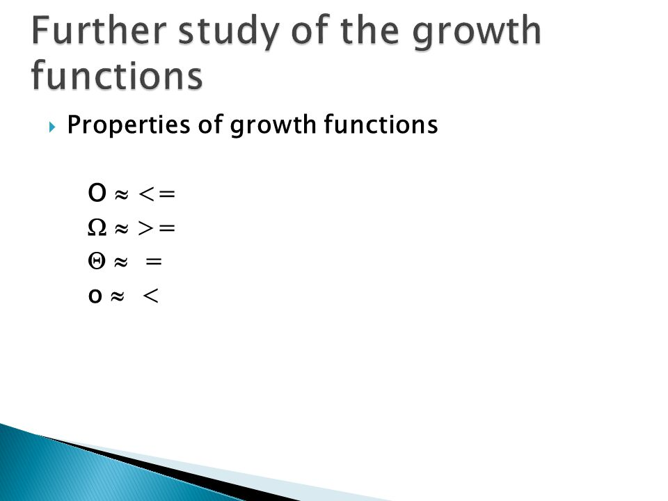  Properties of growth functions O  <=   >=   = o  <