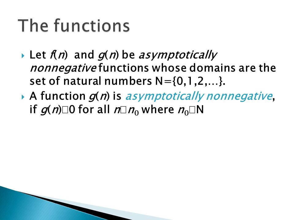  Let f(n) and g(n) be asymptotically nonnegative functions whose domains are the set of natural numbers N={0,1,2,…}.