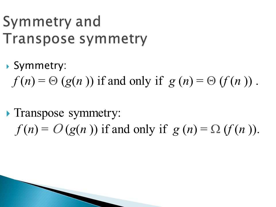  Symmetry: f (n) =  (g(n )) if and only if g (n) =  (f (n )).