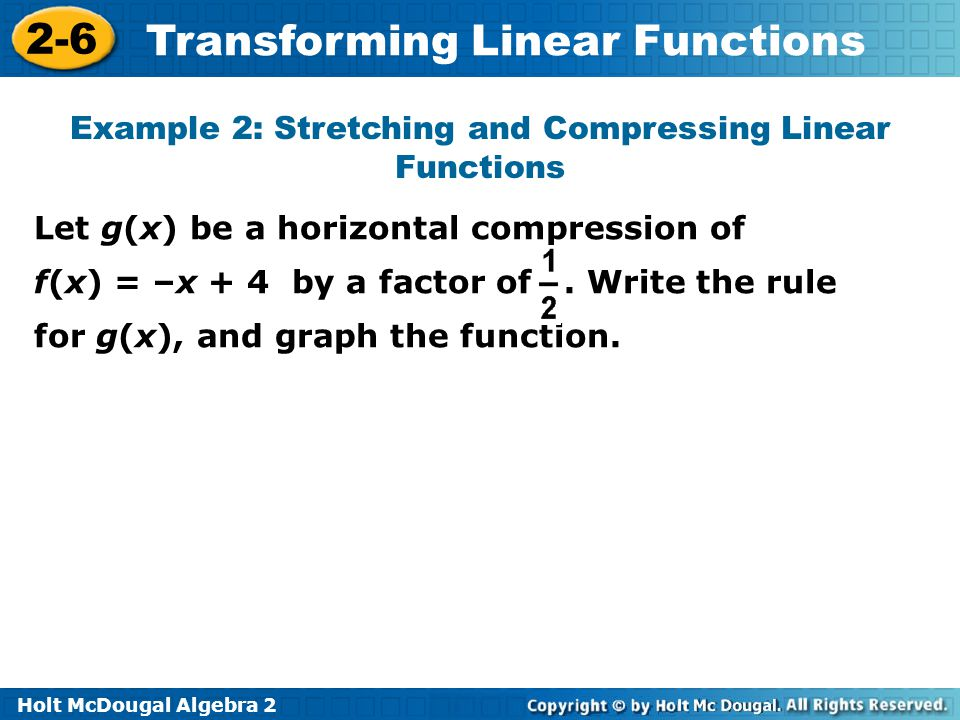 Holt McDougal Algebra 2 2-6 Transforming Linear Functions Example 2: Stretching and Compressing Linear Functions Let g(x) be a horizontal compression