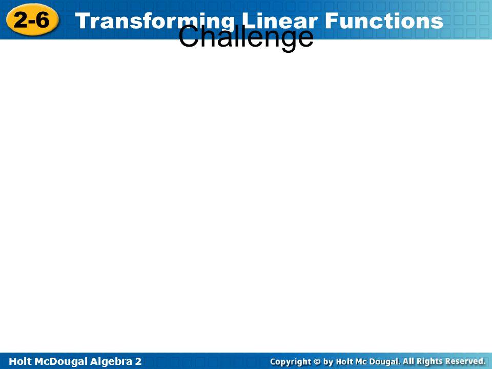 Holt McDougal Algebra 2 2-6 Transforming Linear Functions Challenge