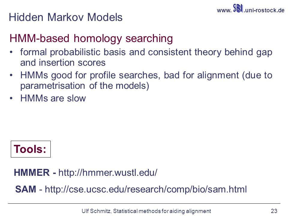 www..uni-rostock.de Ulf Schmitz, Statistical methods for aiding alignment23 Hidden Markov Models HMM-based homology searching formal probabilistic bas