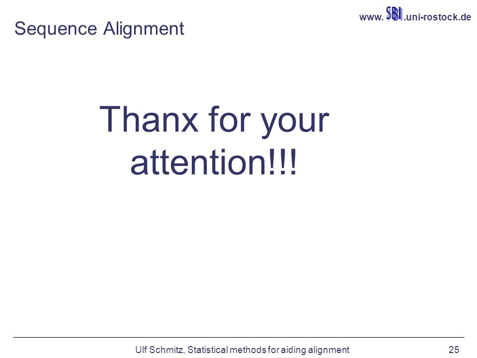 www..uni-rostock.de Ulf Schmitz, Statistical methods for aiding alignment25 Sequence Alignment Thanx for your attention!!!