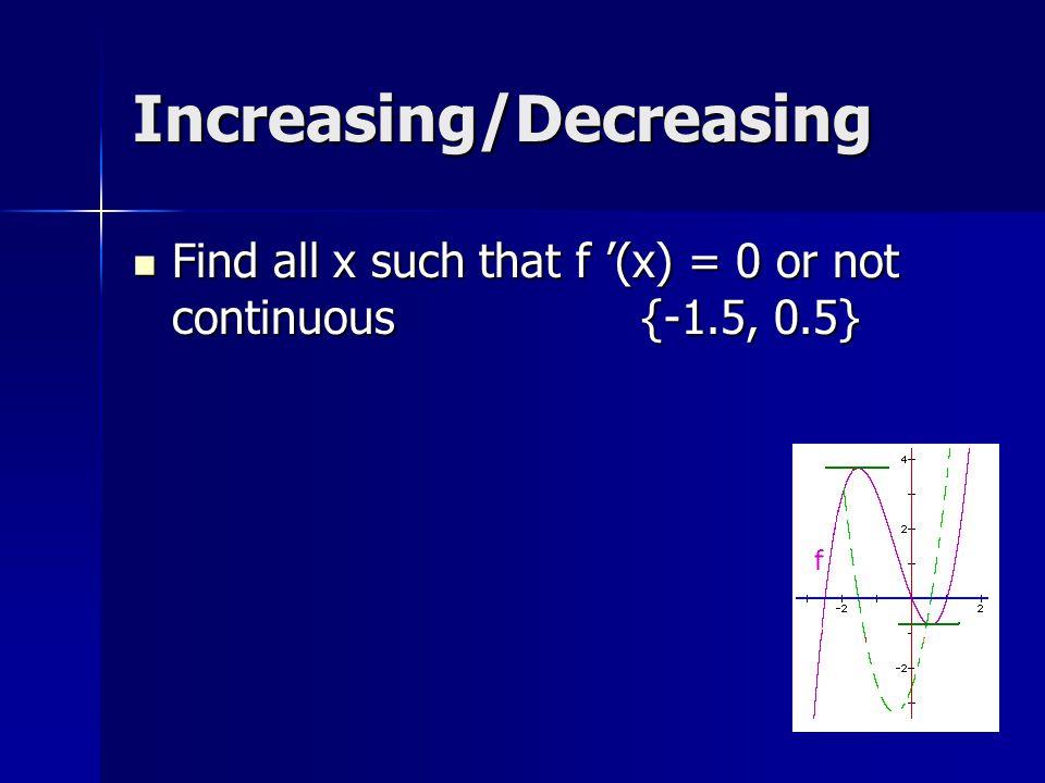 Increasing/Decreasing Find open intervals on x-axis Find open intervals on x-axis (-1.5, 0.5) (-1.5, 0.5) (-oo, -1.5) or (0.5, +oo) (-oo, -1.5) or (0.5, +oo)