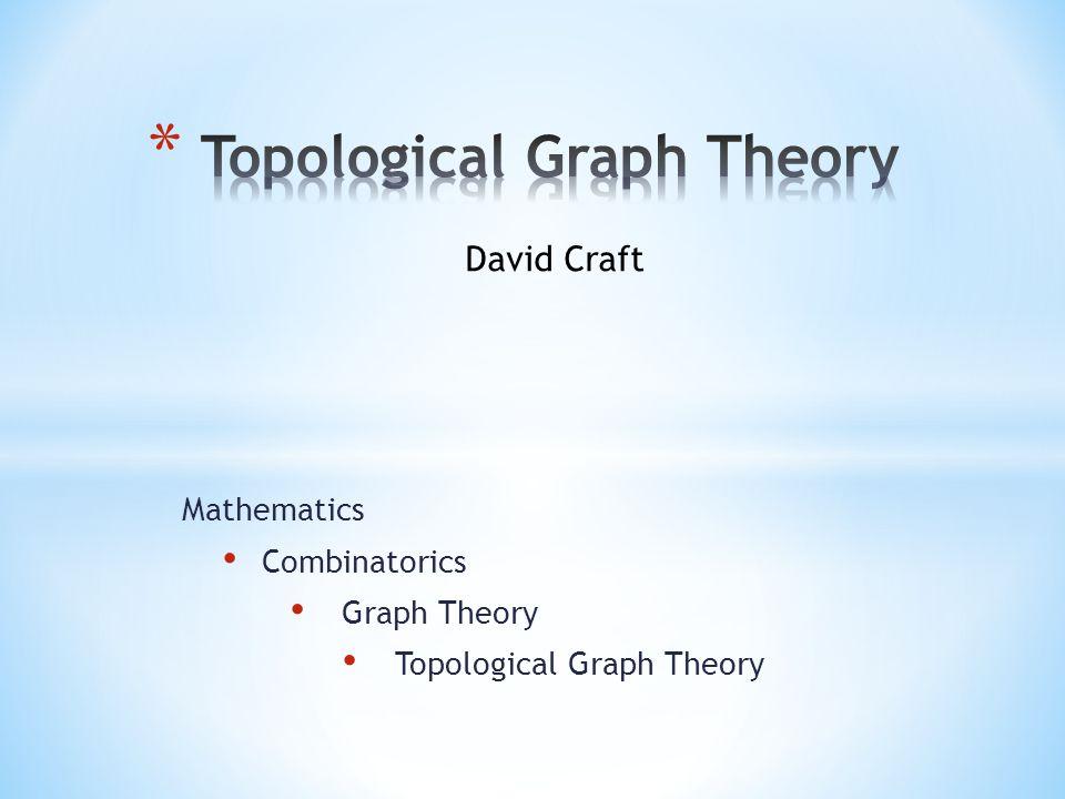 Mathematics Combinatorics Graph Theory Topological Graph Theory David Craft
