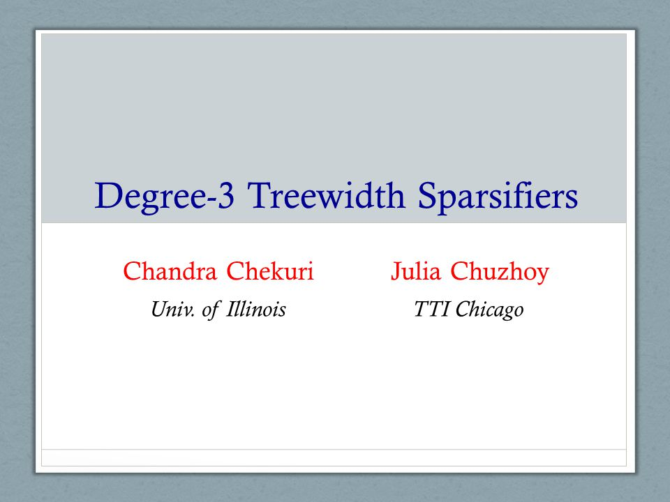 Degree-3 Treewidth Sparsifiers Chandra Chekuri Julia Chuzhoy Univ. of IllinoisTTI Chicago