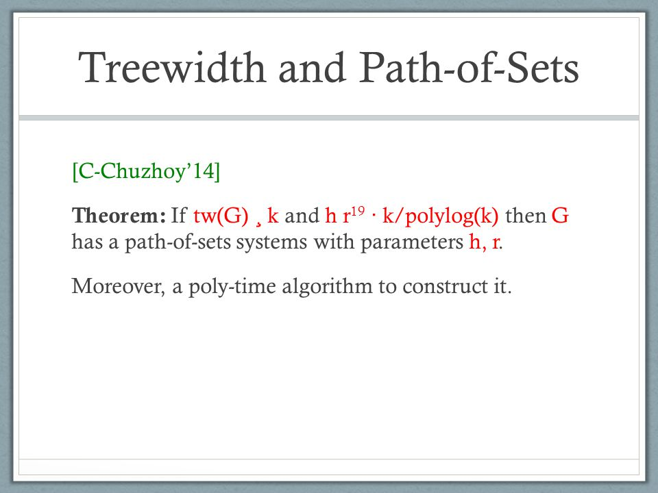 Treewidth and Path-of-Sets [C-Chuzhoy'14] Theorem: If tw(G) ¸ k and h r 19 · k/polylog(k) then G has a path-of-sets systems with parameters h, r.