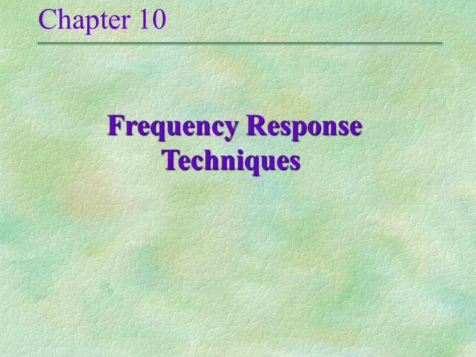 Chapter 10 Frequency Response Techniques Frequency Response Techniques