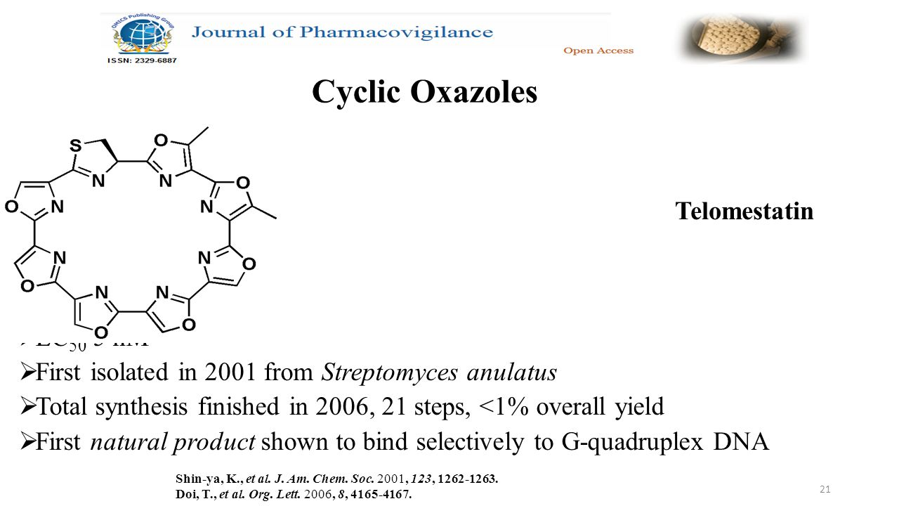 21 Telomestatin  EC 50 5 nM  First isolated in 2001 from Streptomyces anulatus  Total synthesis finished in 2006, 21 steps, <1% overall yield  First natural product shown to bind selectively to G-quadruplex DNA Shin-ya, K., et al.