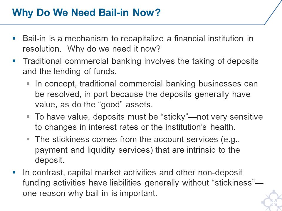  Bail-in is a mechanism to recapitalize a financial institution in resolution.
