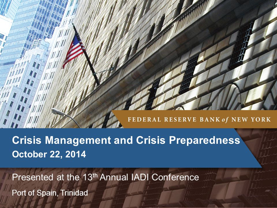 Port of Spain, Trinidad Crisis Management and Crisis Preparedness October 22, 2014 Presented at the 13 th Annual IADI Conference