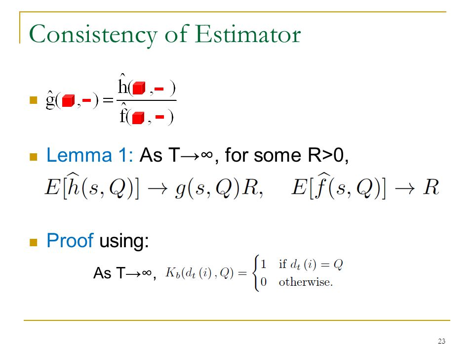 Consistency of Estimator Lemma 1: As T→∞, for some R>0, Proof using: As T→∞, 23