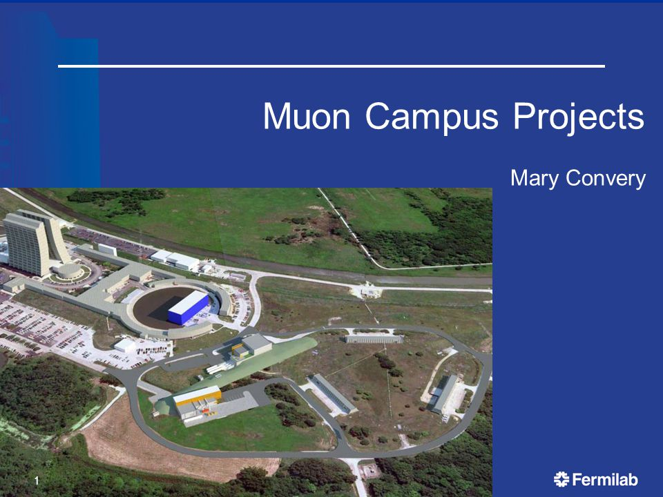 Muon Campus Projects Mary Convery 1