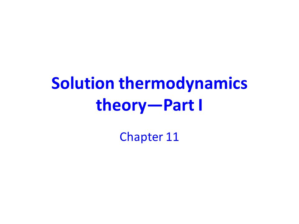 Solution thermodynamics theory—Part I Chapter 11