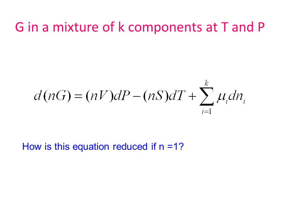 G in a mixture of k components at T and P How is this equation reduced if n =1?