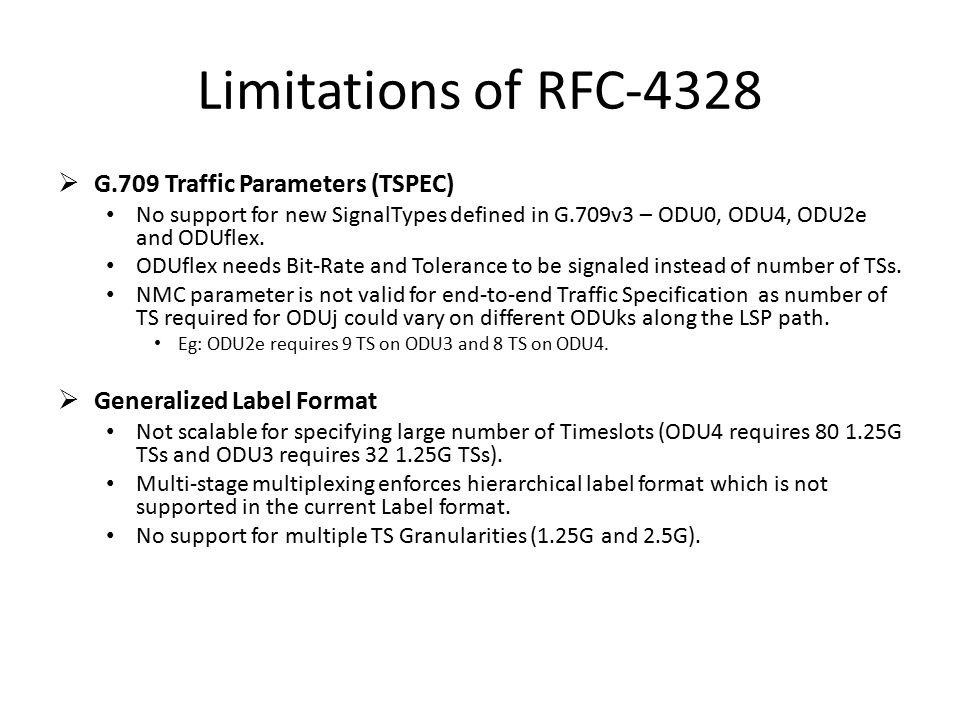 Limitations of RFC-4328  G.709 Traffic Parameters (TSPEC) No support for new SignalTypes defined in G.709v3 – ODU0, ODU4, ODU2e and ODUflex.
