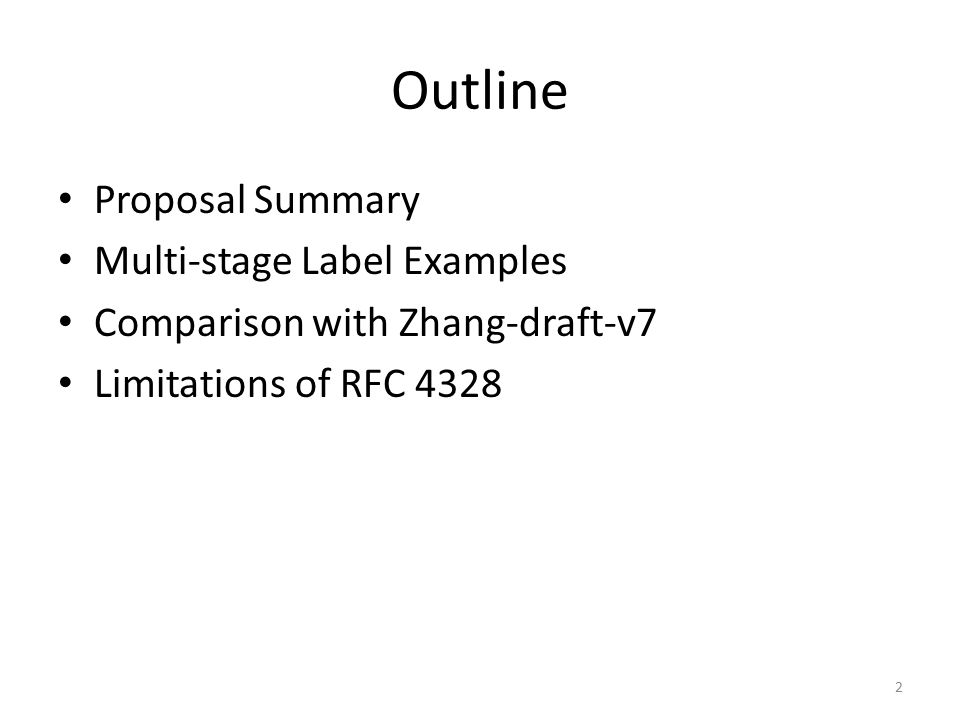 Outline Proposal Summary Multi-stage Label Examples Comparison with Zhang-draft-v7 Limitations of RFC 4328 2