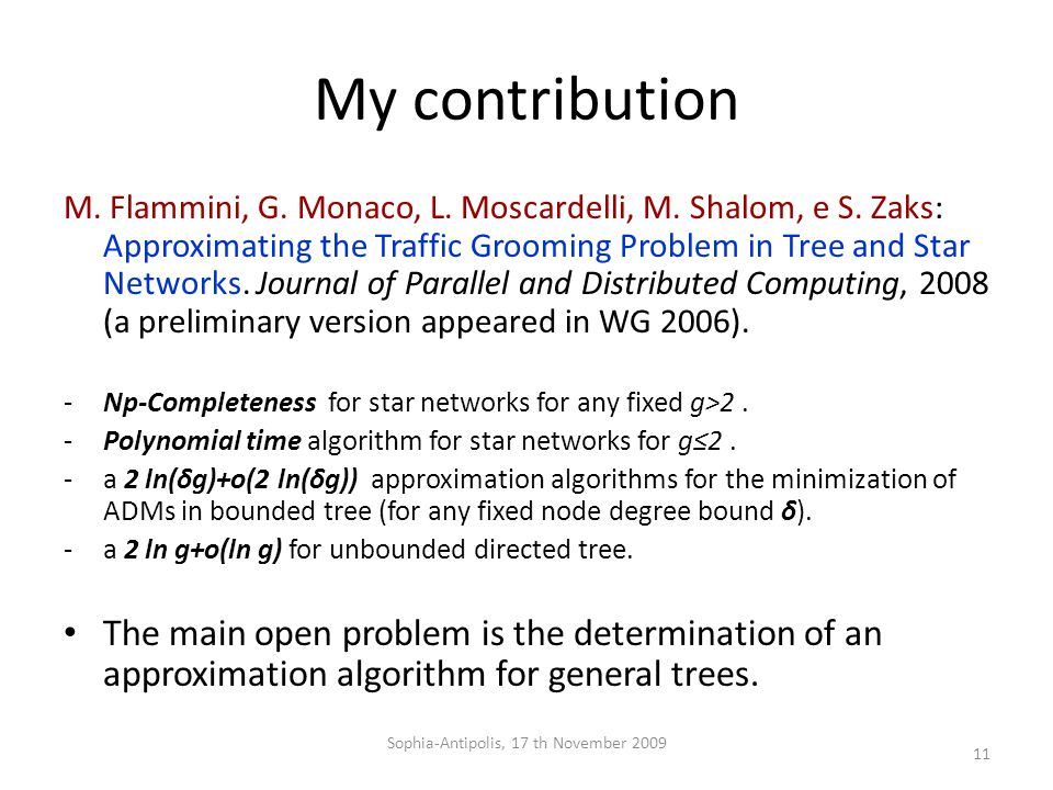 My contribution M. Flammini, G. Monaco, L. Moscardelli, M. Shalom, e S. Zaks: Approximating the Traffic Grooming Problem in Tree and Star Networks. Jo